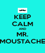 KEEP CALM AND MR. MOUSTACHE - Personalised Poster A4 size