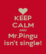 KEEP CALM AND Mr.Pingu isn't single! - Personalised Poster A4 size