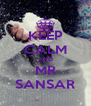 KEEP CALM AND MR SANSAR - Personalised Poster A4 size