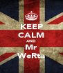 KEEP CALM AND Mr WeRta - Personalised Poster A4 size