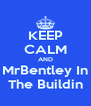 KEEP CALM AND MrBentley In The Buildin - Personalised Poster A4 size