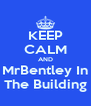 KEEP CALM AND MrBentley In The Building - Personalised Poster A4 size