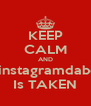 KEEP CALM AND Mrinstagramdabest Is TAKEN - Personalised Poster A4 size