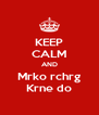 KEEP CALM AND Mrko rchrg Krne do - Personalised Poster A4 size