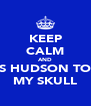KEEP CALM AND MRS HUDSON TOOK MY SKULL - Personalised Poster A4 size