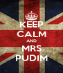 KEEP CALM AND MRS PUDIM - Personalised Poster A4 size