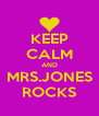 KEEP CALM AND MRS.JONES ROCKS - Personalised Poster A4 size