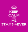 KEEP CALM AND MS STAYS 4EVER - Personalised Poster A4 size