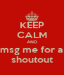 KEEP CALM AND msg me for a shoutout - Personalised Poster A4 size