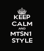KEEP CALM AND MTSN1  STYLE - Personalised Poster A4 size