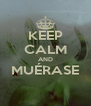 KEEP CALM AND MUÉRASE  - Personalised Poster A4 size