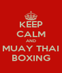 KEEP CALM AND MUAY THAI BOXING - Personalised Poster A4 size