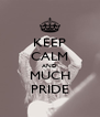 KEEP CALM AND MUCH PRIDE - Personalised Poster A4 size