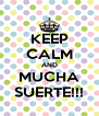 KEEP CALM AND MUCHA SUERTE!!! - Personalised Poster A4 size