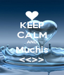 KEEP CALM AND Muchis <<>> - Personalised Poster A4 size