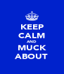KEEP CALM AND MUCK ABOUT - Personalised Poster A4 size