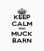 KEEP CALM AND MUCK BARN - Personalised Poster A4 size