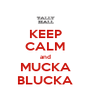 KEEP CALM and MUCKA BLUCKA - Personalised Poster A4 size