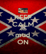 KEEP CALM AND mud ON - Personalised Poster A4 size