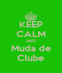 KEEP CALM AND Muda de Clube - Personalised Poster A4 size