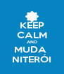 KEEP CALM AND MUDA  NITERÓI - Personalised Poster A4 size