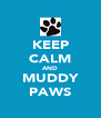 KEEP CALM AND MUDDY PAWS - Personalised Poster A4 size