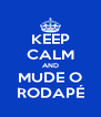 KEEP CALM AND MUDE O RODAPÉ - Personalised Poster A4 size