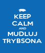 KEEP CALM AND MUDLUJ TRYBSONA - Personalised Poster A4 size