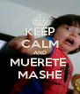 KEEP CALM AND MUERETE  MASHE - Personalised Poster A4 size