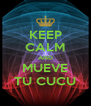 KEEP CALM AND MUEVE TU CUCU - Personalised Poster A4 size