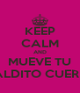 KEEP CALM AND MUEVE TU MALDITO CUERPO - Personalised Poster A4 size