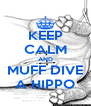 KEEP CALM AND MUFF DIVE A HIPPO - Personalised Poster A4 size