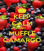 KEEP CALM AND MUFFLE CAMARGO - Personalised Poster A4 size