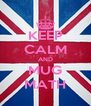 KEEP CALM AND MUG MATH - Personalised Poster A4 size