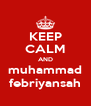 KEEP CALM AND muhammad febriyansah - Personalised Poster A4 size