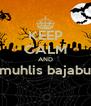 KEEP CALM AND muhlis bajabu  - Personalised Poster A4 size