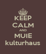 KEEP CALM AND MUIE kulturhaus - Personalised Poster A4 size