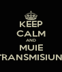 KEEP CALM AND MUIE TRANSMISIUNI - Personalised Poster A4 size