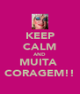 KEEP CALM AND MUITA  CORAGEM!! - Personalised Poster A4 size
