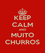 KEEP CALM AND MUITO CHURROS - Personalised Poster A4 size