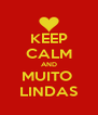 KEEP CALM AND MUITO  LINDAS - Personalised Poster A4 size