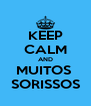 KEEP CALM AND MUITOS  SORISSOS - Personalised Poster A4 size