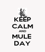 KEEP CALM AND MULE  DAY - Personalised Poster A4 size
