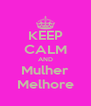 KEEP CALM AND Mulher Melhore - Personalised Poster A4 size