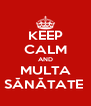 KEEP CALM AND MULTA SĂNĂTATE  - Personalised Poster A4 size