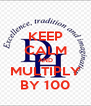 KEEP CALM AND MULTIPLY BY 100 - Personalised Poster A4 size