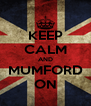 KEEP CALM AND MUMFORD ON - Personalised Poster A4 size