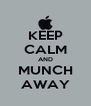 KEEP CALM AND MUNCH AWAY - Personalised Poster A4 size