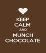 KEEP CALM  AND MUNCH CHOCOLATE - Personalised Poster A4 size