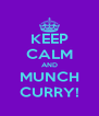 KEEP CALM AND MUNCH CURRY! - Personalised Poster A4 size